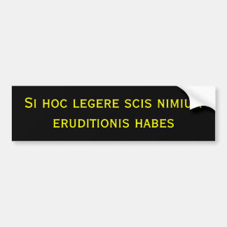 Si hoc legere scis nimium eruditionis habes bumper sticker