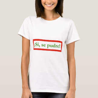 si se pudre puede yes i can obama T-Shirt