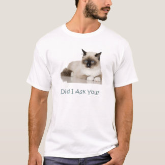 Siamese Cat - Did I Ask You? T-Shirt