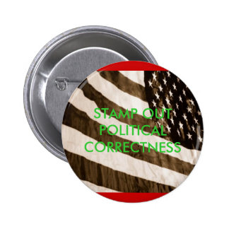 SIDE VIEW, STAMP OUT POLITICAL CORRECTNESS PINBACK BUTTONS