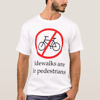 Sidewalks are for pedestrians T-Shirt