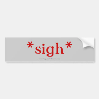 Sigh: bumper sticker (gray)