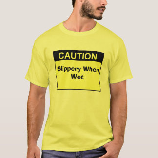 sign_caution_blk_lg, Slippery When Wet T-Shirt