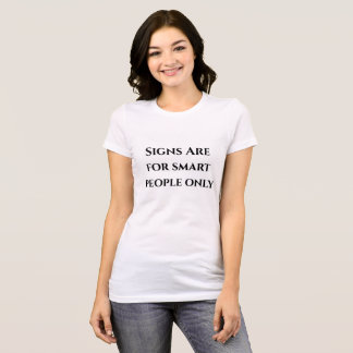 Signs Are For Smart People Only T-Shirt