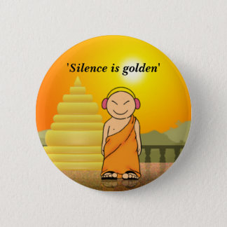 Silence is golden 6 cm round badge