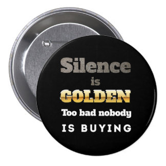 Silence is Golden Button