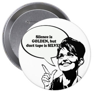 Silence is golden but duct tape is silver button