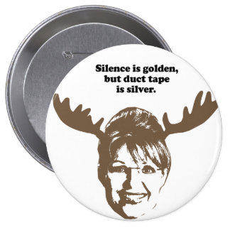 Silence is golden but duct tape is silver buttons