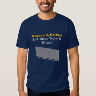 Silence is Golden, But Duct Tape is Silver Tees