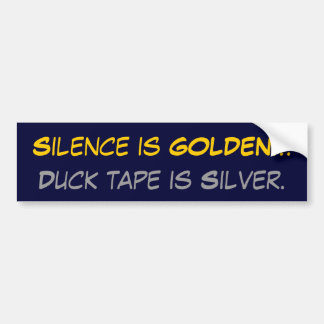 Silence is GOLDEN..., Duck tape is Silver. Bumper Sticker