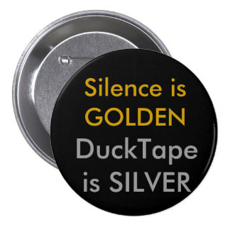 Silence is GOLDEN, DuckTape is SILVER Pinback Button