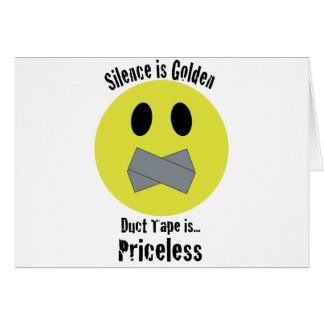 Silence is Golden Duct Tape is Priceless Card