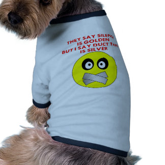 Silence Is Golden Duct Tape Is Silver Doggie Tshirt
