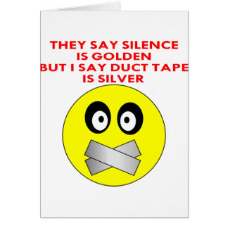 Silence Is Golden Duct Tape Is Silver Greeting Card