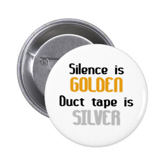 Silence is Golden Ductape is Silver Pinback Buttons