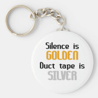 Silence is Golden Ductape is Silver Keychains