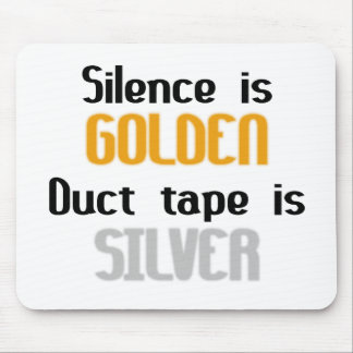 Silence is Golden Ductape is Silver Mouse Pad