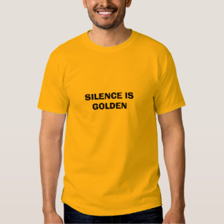SILENCE IS GOLDEN T SHIRTS