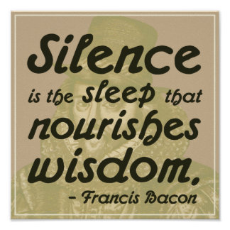 Silence is the sleep that nourishes wisdom Poster