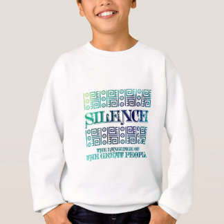 Silence, The language of the Great People. Sweatshirt