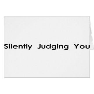 Silently Judging You Card