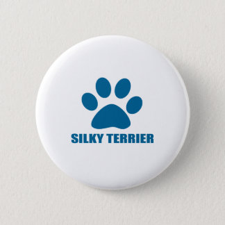 SILKY TERRIER DOG DESIGNS 6 CM ROUND BADGE