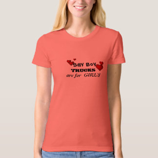 """Silly Boy TRUCK""""S are for GIRLS Shirts"""