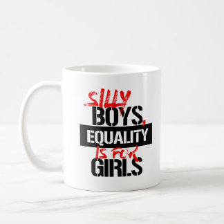 Silly Boys, Equality is for Girls --  Coffee Mug