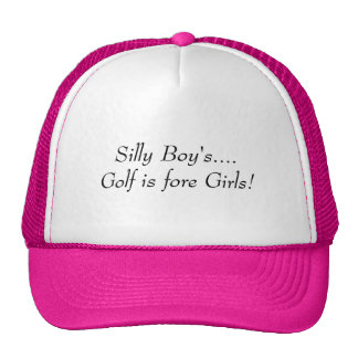 Silly Boy's....Golf is fore Girls! Hats