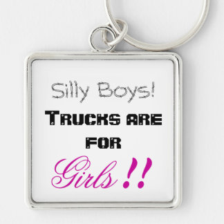 Silly Boys! Trucks are for Girls!! Key Ring