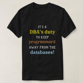 Silly Database Administrator (DBA) Duty Shirt