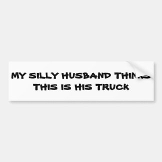 Silly Husband Thinks This Is His Truck Bumper Sticker