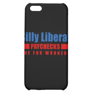 Silly Liberal. Paychecks are for workers. iPhone 5C Cases
