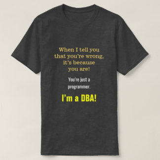 """Silly, Smug """"You're just a programmer. I'm a DBA!"""" T-Shirt"""