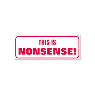 """Silly """"THIS IS NONSENSE!"""" Criticism Rubber Stamp"""