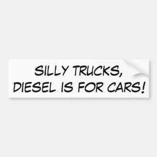 Silly Trucks, Diesel is for Cars! Bumper Sticker
