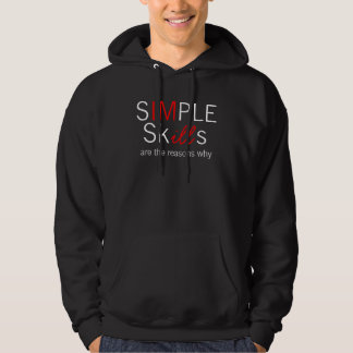 Simple Skills Are The Reason Why Im iLL. Hoodie