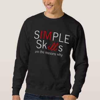 Simple Skills are the reasons why im ill Sweatshirt