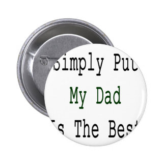 Simply Put My Dad Is The Best Buttons