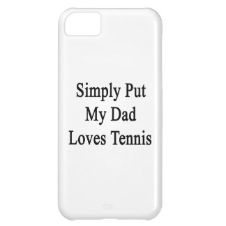 Simply Put My Dad Loves Tennis Case For iPhone 5C