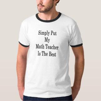 Simply Put My Math Teacher Is The Best T-Shirt