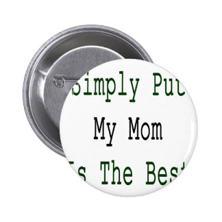 Simply Put My Mom Is The Best Button