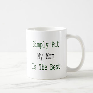 Simply Put My Mom Is The Best Mugs