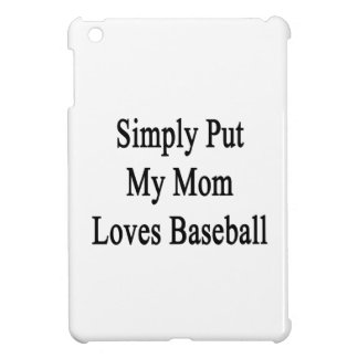 Simply Put My Mom Loves Baseball iPad Mini Cases