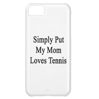 Simply Put My Mom Loves Tennis iPhone 5C Cover