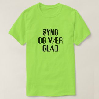 sing and be happy in Norwegian green T-Shirt