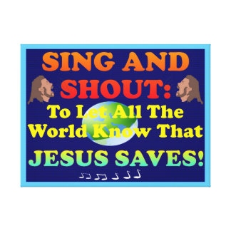 Sing And Shout Praises To The Lord, All The World! Canvas Print