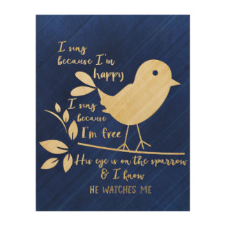 Sing Because I'm Happy, Sing Because I'm Free Wood Print
