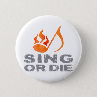 Sing or Die 6 Cm Round Badge