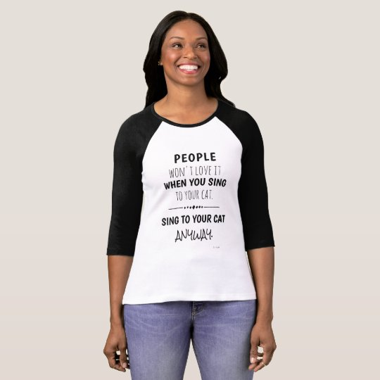 Sing To Your Cat Anyway Funny T-Shirt